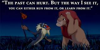 """And I quote:""""Oh yes, the past can hurt. But you can either run from it, or learn from it."""" – Rafiki, from The Lion King #quotes #inspire"""